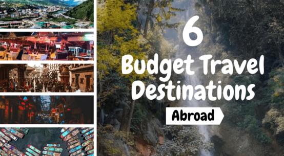 6 Budget Travel Destinations Abroad