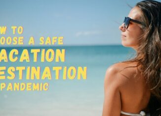 How to Choose a Safe Vacation Destination in Pandemic